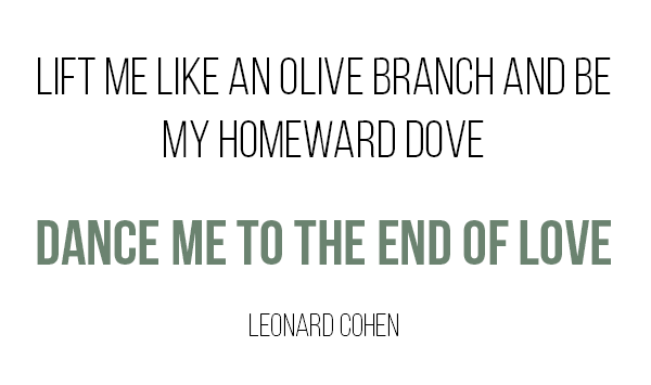 Lift me like an olive branch and be my homeward dove